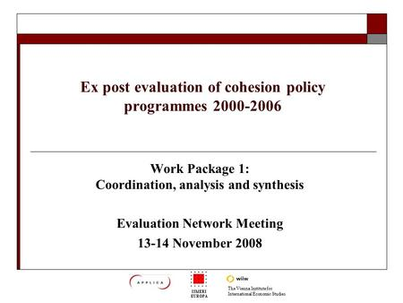 The Vienna Institute for International Economic Studies ISMERI EUROPA Ex post evaluation of cohesion policy programmes 2000-2006 Work Package 1: Coordination,