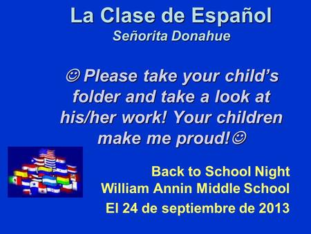 La Clase de Español Señorita Donahue Please take your child's folder and take a look at his/her work! Your children make me proud! La Clase de Español.