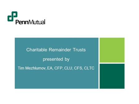 Charitable Remainder Trusts presented by Tim Mezhlumov, EA, CFP, CLU, CFS, CLTC.