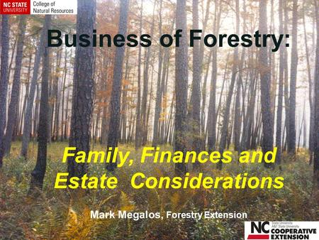 Business of Forestry: Family, Finances and Estate Considerations Mark Megalos, Forestry Extension.