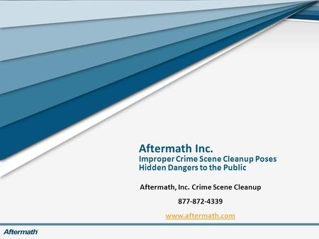 Aftermath Inc. Improper Crime Scene Cleanup Poses Hidden Dangers to the Public Aftermath, Inc. Crime Scene Cleanup 877-872-4339 www.aftermath.com.
