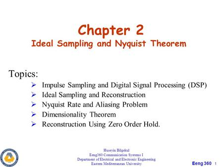 Eeng 360 1 Chapter 2 Ideal Sampling and Nyquist Theorem Topics:  Impulse Sampling and Digital Signal Processing (DSP)  Ideal Sampling and Reconstruction.