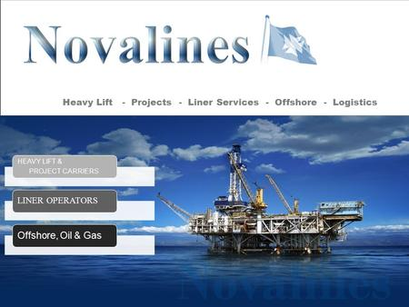 N HEAVY LIFT & PROJECT CARRIERS LINER OPERATORS Offshore, Oil & Gas Novalines Heavy Lift - Projects - Liner Services - Offshore - Logistics.