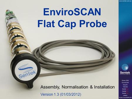 EnviroSCAN Flat Cap Probe Assembly, Normalisation & Installation Version 1.3 (01/03/2012)