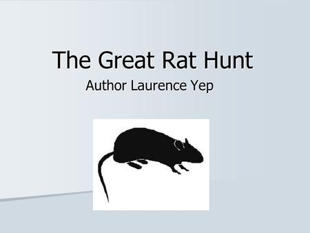 The Great Rat Hunt Author Laurence Yep. About the Author Born in San Francisco, California, Laurence Yep was raised in an African-American neighborhood.