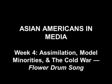 ASIAN AMERICANS IN MEDIA Week 4: Assimilation, Model Minorities, & The Cold War — Flower Drum Song.
