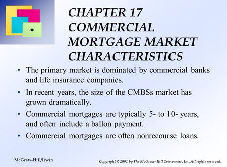1 Copyright © 2001 by The McGraw-Hill Companies, Inc. All rights reserved. McGraw-Hill/Irwin CHAPTER 17 COMMERCIAL MORTGAGE MARKET CHARACTERISTICS The.