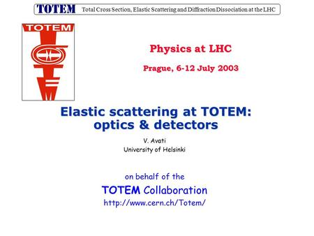 Total Cross Section, Elastic Scattering and Diffraction Dissociation at the LHC V. Avati University of Helsinki on behalf of the TOTEM Collaboration