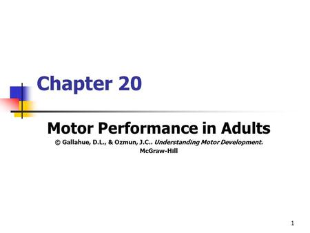 1 Chapter 20 Motor Performance in Adults © Gallahue, D.L., & Ozmun, J.C.. Understanding Motor Development. McGraw-Hill.
