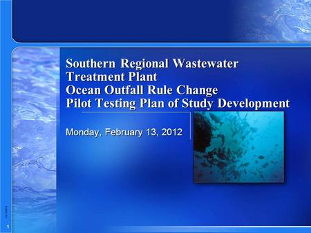 1 GE-Sw011 Southern Regional Wastewater Treatment Plant Ocean Outfall Rule Change Pilot Testing Plan of Study Development Monday, February 13, 2012.