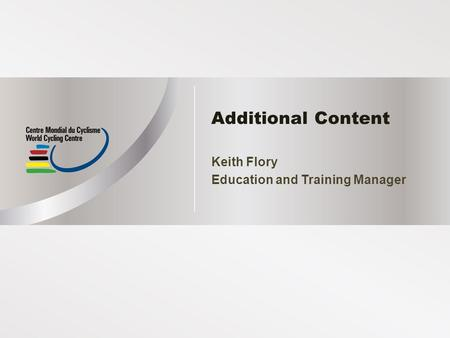 Additional Content Keith Flory Education and Training Manager.
