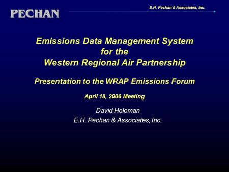 E.H. Pechan & Associates, Inc. Emissions Data Management System for the Western Regional Air Partnership Presentation to the WRAP Emissions Forum April.