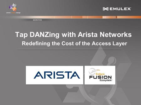 1 Copyright © 2013 Tap DANZing with Arista Networks Redefining the Cost of the Access Layer.
