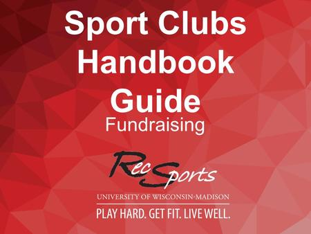 Sport Clubs Handbook Guide Fundraising. FUNDRAISING CONSIDERATIONS All fundraising events must adhere to University, City, State and Federal laws and.
