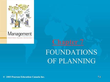 Chapter 7 FOUNDATIONS OF PLANNING 7.1© 2003 Pearson Education Canada Inc.