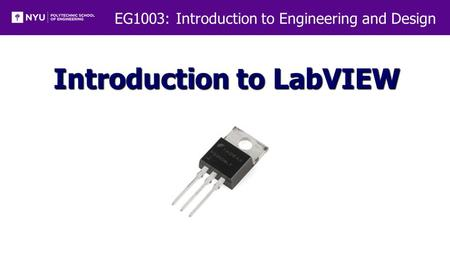 EG1003: Introduction to Engineering and Design Introduction to LabVIEW.