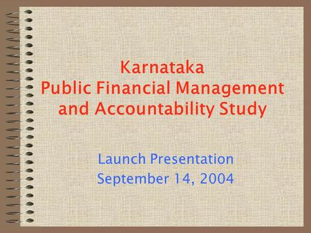 Karnataka Public Financial Management and Accountability Study Launch Presentation September 14, 2004.