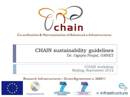 Co-ordination & Harmonisation of Advanced e-Infrastructures Research Infrastructures – Grant Agreement n. 260011 CHAIN sustainability guidelines Dr. Ognjen.