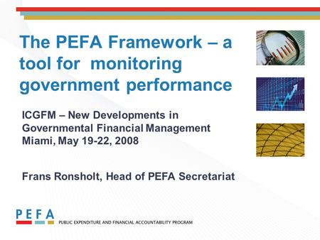 The PEFA Framework – a tool for monitoring government performance ICGFM – New Developments in Governmental Financial Management Miami, May 19-22, 2008.