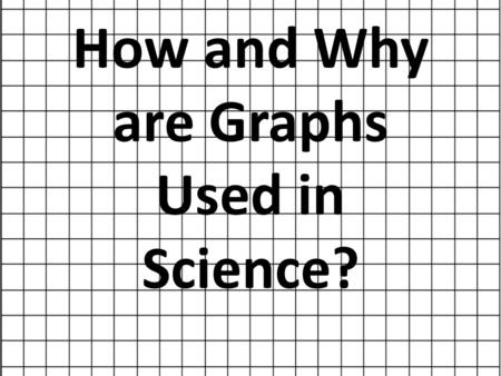 How and Why are Graphs Used in Science?
