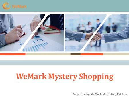 WeMark Mystery Shopping Presented by: WeMark Marketing Pvt Ltd.