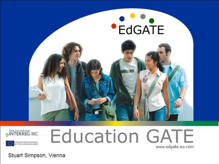 1 EdGATE Education GATE www.edgate.eu.com Stuart Simpson, Vienna.