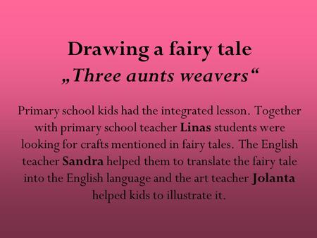 "Drawing a fairy tale ""Three aunts weavers"" Primary school kids had the integrated lesson. Together with primary school teacher Linas students were looking."