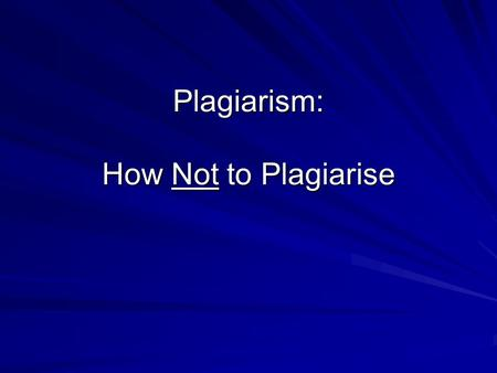 Plagiarism: How Not to Plagiarise. Truth or Myth? If your friend lets you borrow his assignment it's not plagiarism. MYTH MYTH If you cut and paste from.