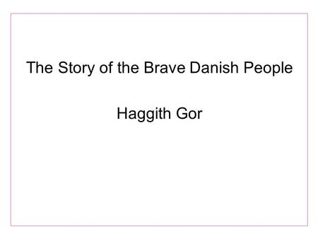The Story of the Brave Danish People Haggith Gor.