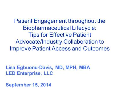 Patient Engagement throughout the Biopharmaceutical Lifecycle: Tips for Effective Patient Advocate/Industry Collaboration to Improve Patient Access and.