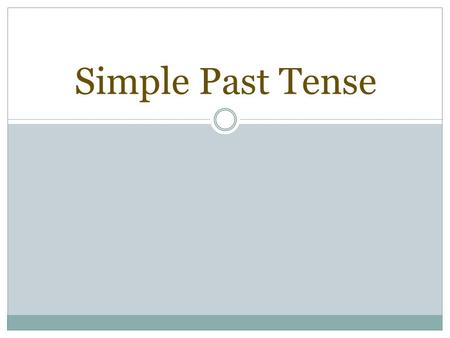 Simple Past Tense How do we form the simple past tense? English has two types of verbs in the past: -regular -irregular.