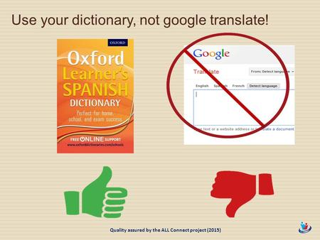 Use your dictionary, not google translate! Quality assured by the ALL Connect project (2015)