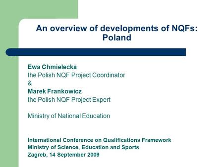 An overview of developments of NQFs: Poland Ewa Chmielecka the Polish NQF Project Coordinator & Marek Frankowicz the Polish NQF Project Expert Ministry.