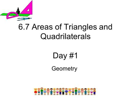 6.7 Areas of Triangles and Quadrilaterals Day #1 Geometry.
