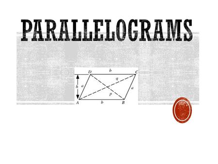  Parallelograms are quadrilaterals, this means they have 4 sides.