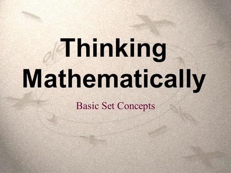 "Thinking Mathematically Basic Set Concepts. A ""set"" is a collection of objects. Each object is called an ""element"" of the set. Often the objects in a."