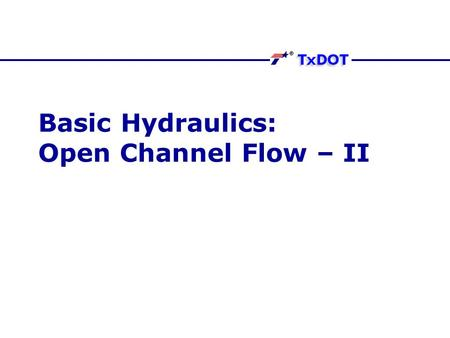 Basic Hydraulics: Open Channel Flow – II