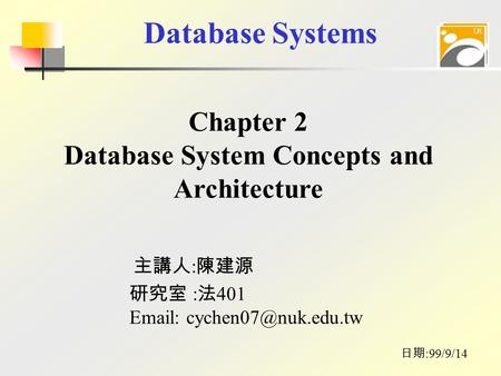 Database Systems 主講人 : 陳建源 日期 :99/9/14 研究室 : 法 401   Chapter 2 Database System Concepts and Architecture.