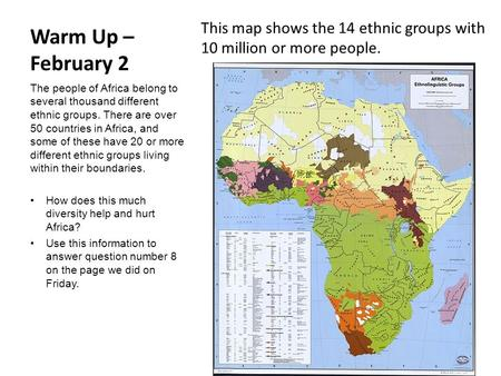 Warm Up – February 2 This map shows the 14 ethnic groups with 10 million or more people. The people of Africa belong to several thousand different ethnic.
