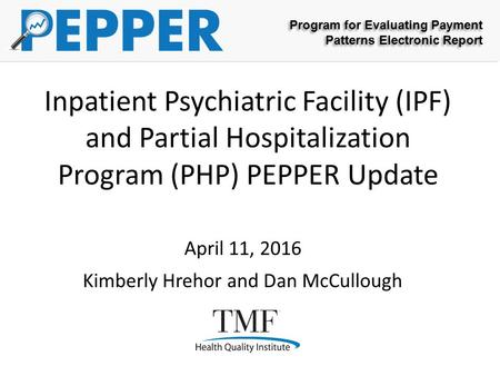 Program for Evaluating Payment Patterns Electronic Report Program for Evaluating Payment Patterns Electronic Report Inpatient Psychiatric Facility (IPF)