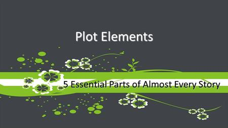 5 Essential Parts of Almost Every Story. Exposition/Introduction Rising Action (conflicts) Climax Falling Action Resolution.