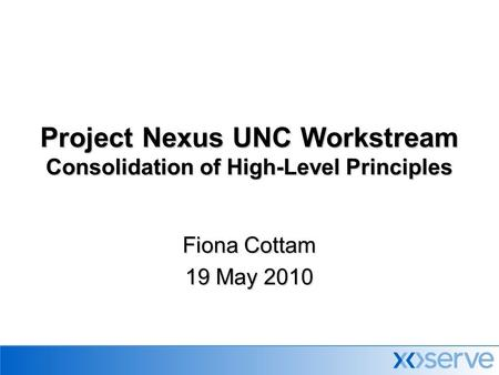Project Nexus UNC Workstream Consolidation of High-Level Principles Fiona Cottam 19 May 2010.