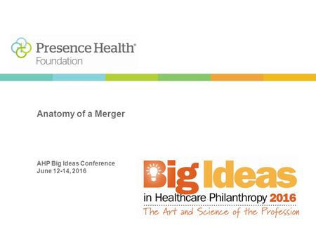 Anatomy of a Merger AHP Big Ideas Conference June 12-14, 2016.