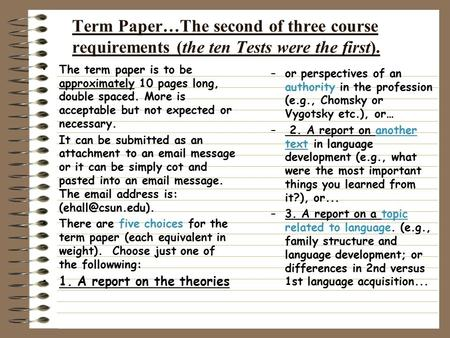 Term Paper…The second of three course requirements (the ten Tests were the first). The term paper is to be approximately 10 pages long, double spaced.