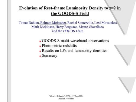 Evolution of Rest-frame Luminosity Density to z=2 in the GOODS-S Field Tomas Dahlen, Bahram Mobasher, Rachel Somerville, Lexi Moustakas Mark Dickinson,