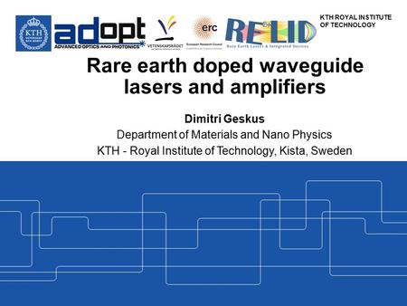 KTH ROYAL INSTITUTE OF TECHNOLOGY Rare earth doped waveguide lasers and amplifiers Dimitri Geskus Department of Materials and Nano Physics KTH - Royal.