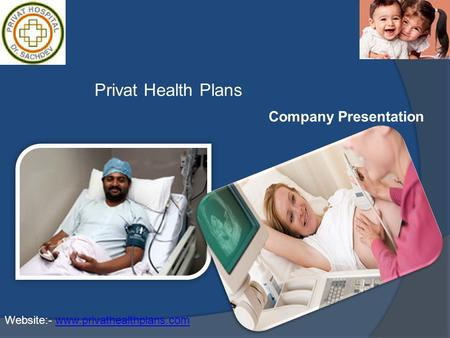 Privat Health Plans Company Presentation Website:- www.privathealthplans.comwww.privathealthplans.com.
