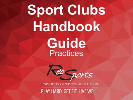 Sport Clubs Handbook Guide Practices. HOSTING PRACTICES All club practices should be hosted on or in university facilities whenever possible  Non-University.