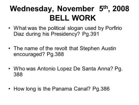 Wednesday, November 5 th, 2008 BELL WORK What was the political slogan used by Porfirio Diaz during his Presidency? Pg.391 The name of the revolt that.