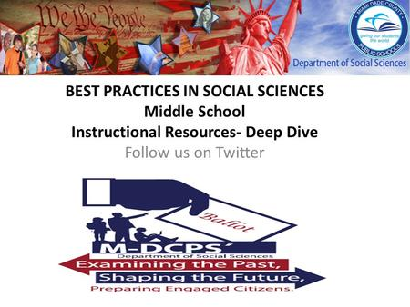 BEST PRACTICES IN SOCIAL SCIENCES Middle School Instructional Resources- Deep Dive Follow us on Twitter.
